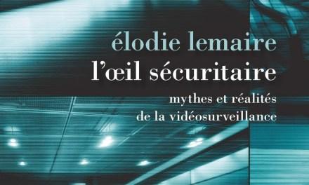 L'oeil sécuritaire, mythes et réalités de la vidéosurveillance