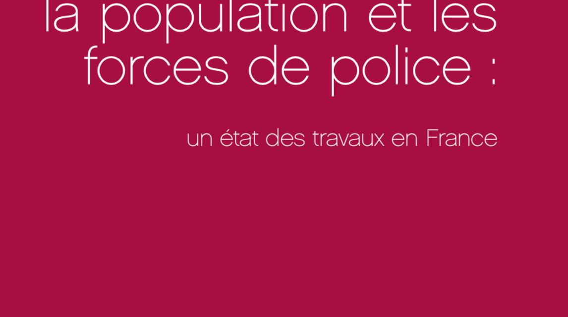 Les relations entre la population et les forces de l'ordre. Un état des lieux en France