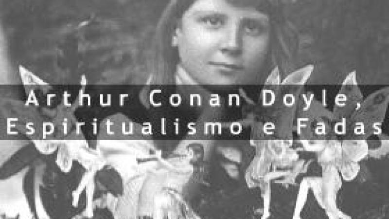 Arthur Conan Doyle, Espiritualismo e Fadas
