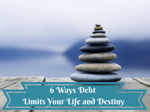 More is Not Always Better 6 ways debt limits your life and destiny