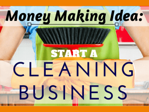 Money Making Idea #13- Start a Cleaning Business