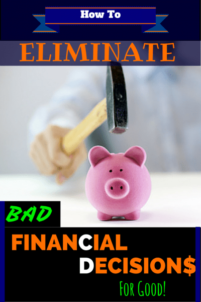 How to Eliminate Bad Financial Decisions For Good