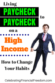 Living Paycheck to Paycheck on a High Income-How to Change Your Habits
