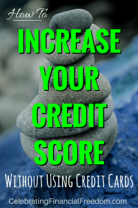 How to Increase Your Credit Score Without Using Credit Cards