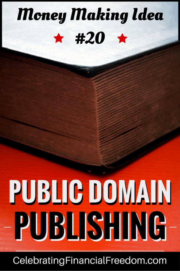 Money Making Idea #20- Public Domain Publishing - Celebrating Financial  Freedom