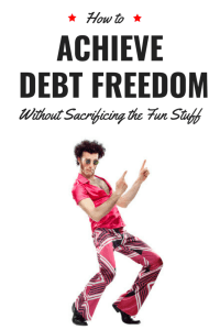 How to Achieve Debt Freedom Without Sacrificing the Fun Stuff
