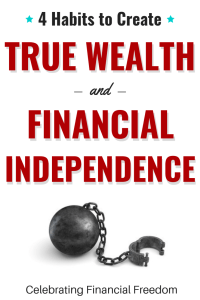 4 Habits to Create True Wealth and Financial Independence