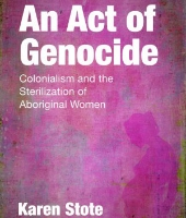 An Act of Genocide:Colonialism and the Sterilization of Aboriginal Women