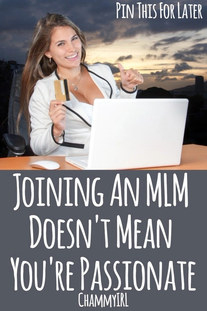 Just because you've joined an MLM doesn't mean you're passionate about the industry it's in. If you were really passionate then you'd walk down a proper career path and make you're own business.
