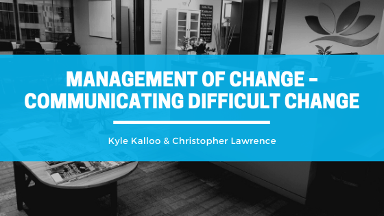 blog about the change management process by Kyle Kalloo and Christopher Lawrence