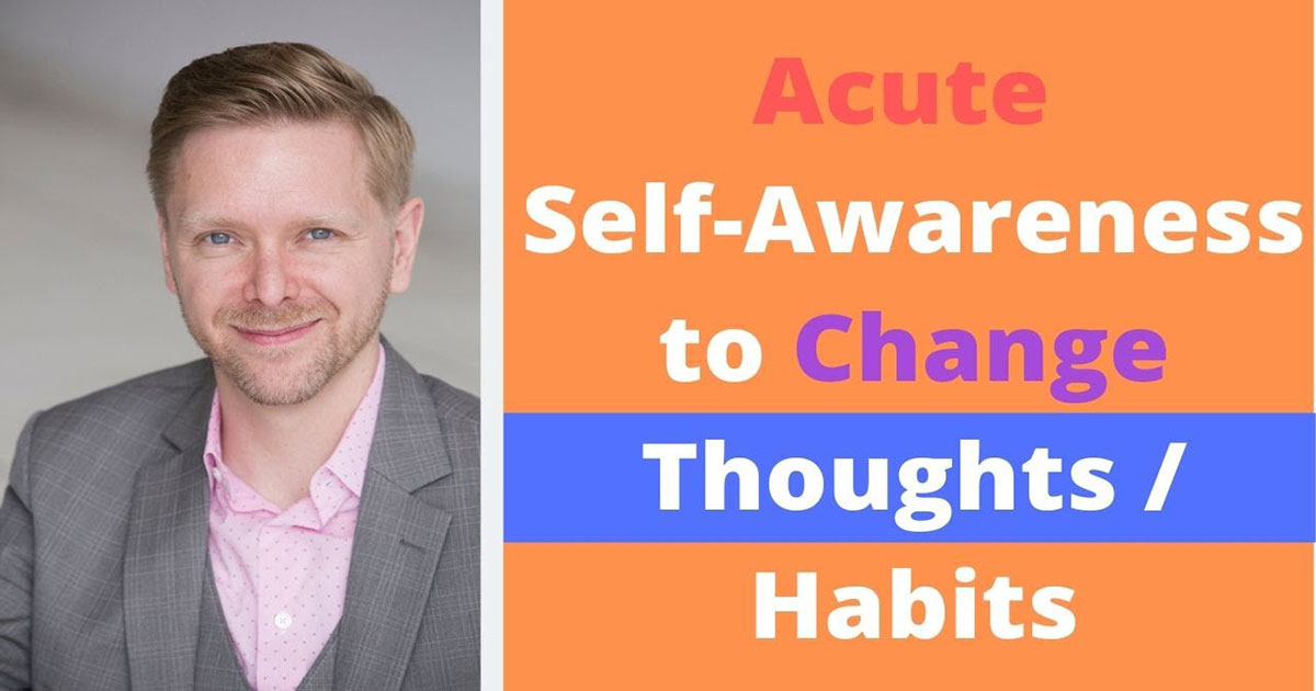 CMLC Blog: Acute Self-Awareness to Change Thoughts / Habits