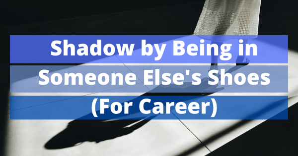 Shadow by Being in Someone Else's Shoes for Career