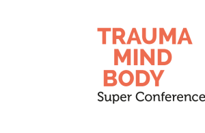 Trauma and Mind Body Super Conference