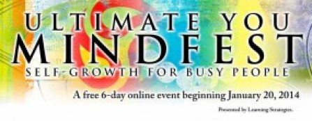 Ultmate You Mindfest: Get your Free Pass today and receive your first free session! During six amazing days in January you can make fast, effort-free changes in your life. When you register today, you can listen to 14 audio sessions online that are between 20 and 40 minutes— absolutely free of charge.