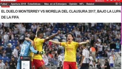 Photo of Periodista Señala Que FIFA Investiga El Monterrey VS Monarcas Del 2017 Por Amaño