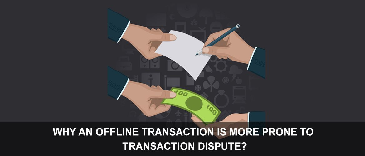 WHY-AN-OFFLINE-TRANSACTION-IS-MORE-PRONE-TO-TRANSACTION-DISPUTE