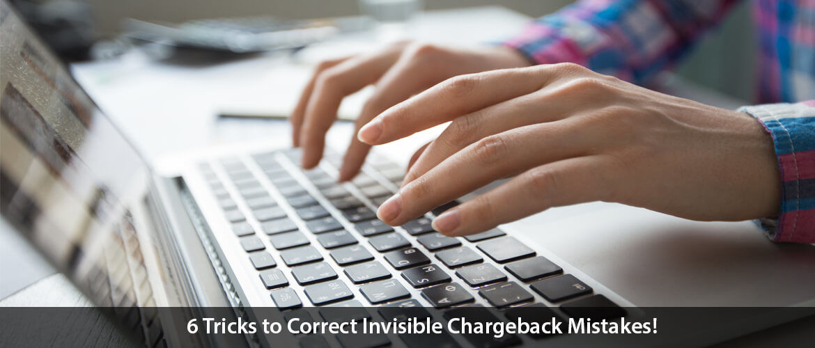 Invisible Chargeback Mistakes