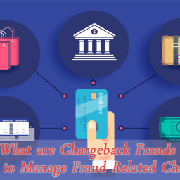What are Chargeback Frauds and How to Manage Fraud Related Chargeback?