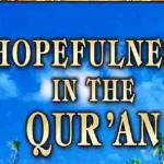Hopefulness in the Qur'an