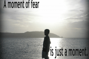 Fear is a moment
