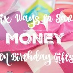 Six Ways to Save Money on Birthday Gifts