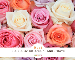 best rose scented products