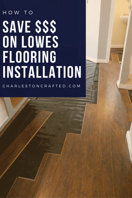 How to save money on Lowe's floor installation - Charleston Crafted