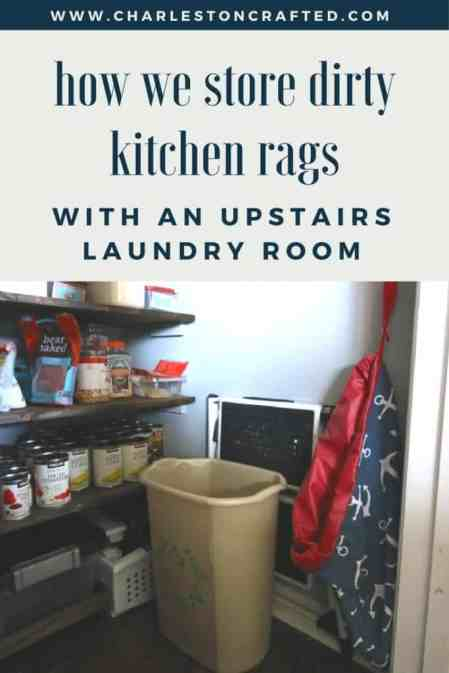 How We Store Dirty Kitchen Rags (with an upstairs laundry room) - Charleston Crafted