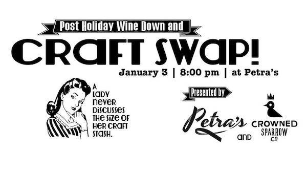 Post Holiday Wine Down and Craft Swap at Petra's
