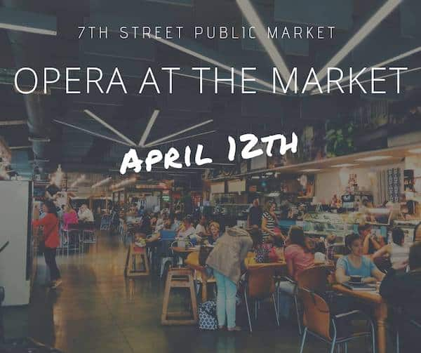 Opera at the Market: Pop-Up Performance at 7th Street Public