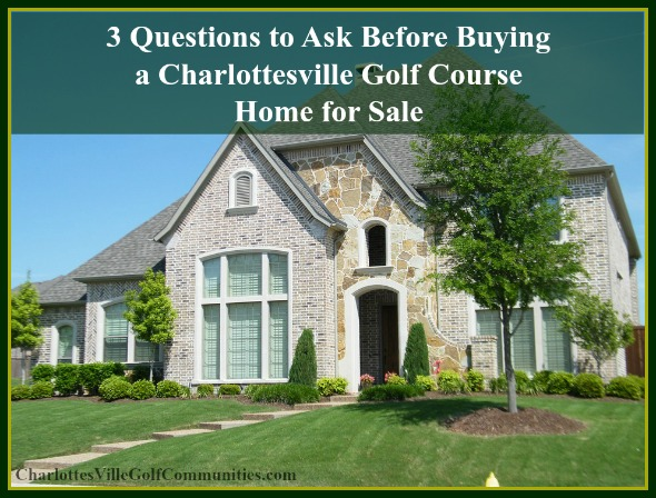 Being prepared and well informed will help you buy the best Charlottesville Golf Course home for sale. Read this!