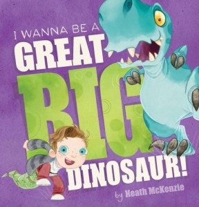 Books For Kids - I Wanna Be A Great Big Dinosaur