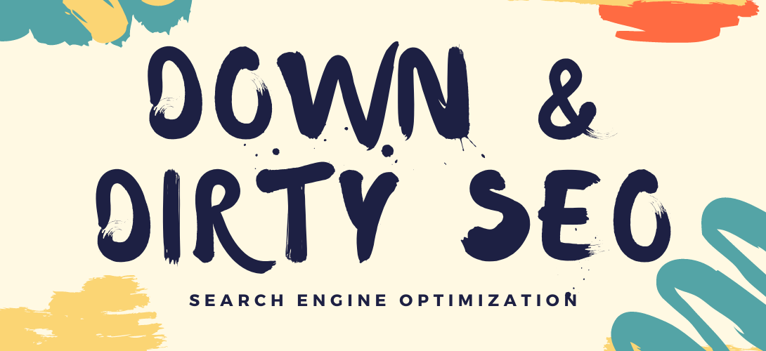 Down and Dirty SEO