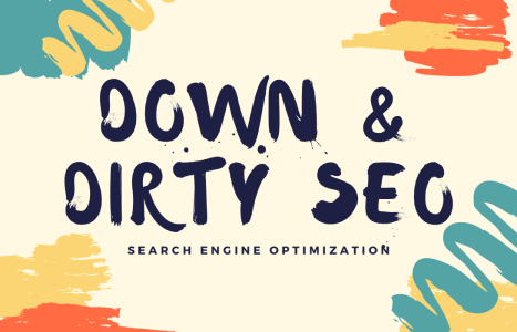Down and Dirty SEO - Search Engine Optimization Basics