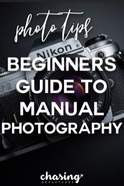A Beginners Guide to Manual Photography | Chasing Departures