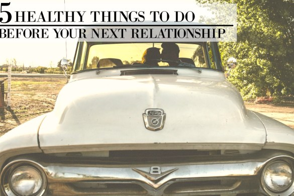 5 Healthy things to do when single before your next relationship