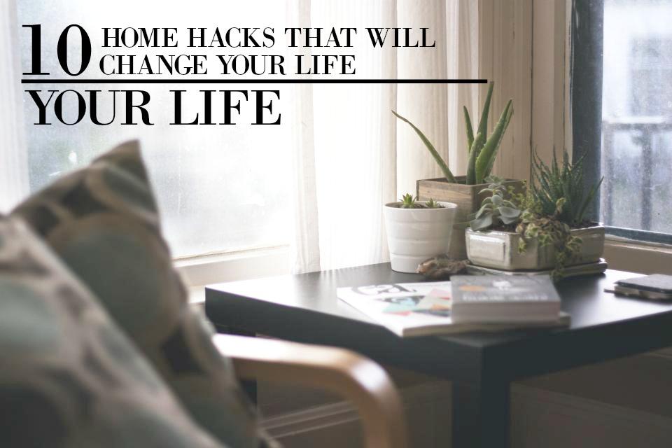 10 Life Changing Home Hacks