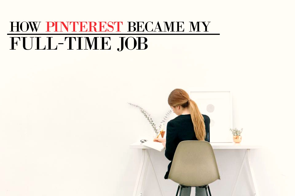 cff37df9165 How Pinterest Became My Full-Time Job