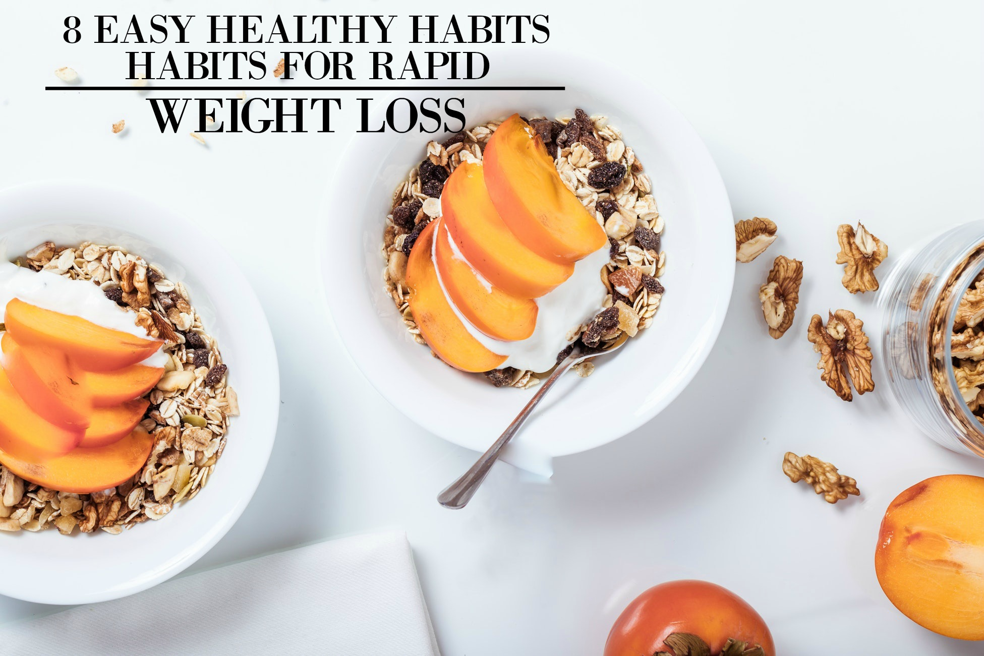 8 Easy Healthy Habits For Rapid Weight Loss