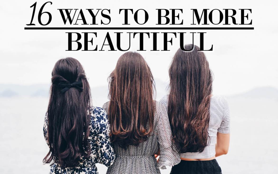 16 Tips on How to Be Beautiful