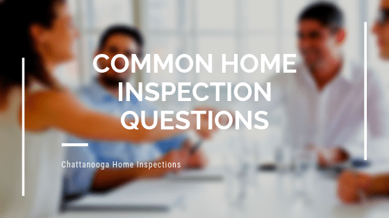 Common Home Inspection Questions | Chattanooga Home Inspector | Home Inspection Chattanooga