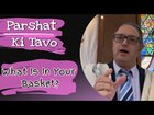Parshat Ki Tavo What Is In The Basket?