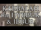 What is the Dybbuk ? Spirit Possession and Exorcism in the Kabbalah