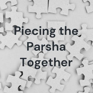 Piecing the Parsha Together • A Parsha Podcast by Rabbi Adam Shulman