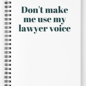 Notebook : Don't make me use my lawyer voice...