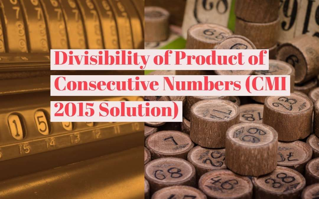 Divisibility of product of consecutive numbers (CMI 2015 solution)