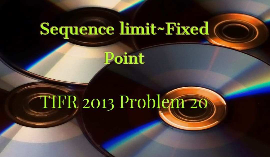 Sequence limit~Fixed Point (TIFR 2013 problem 20)