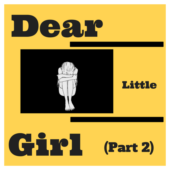 Dear Little Girl (pt 2)