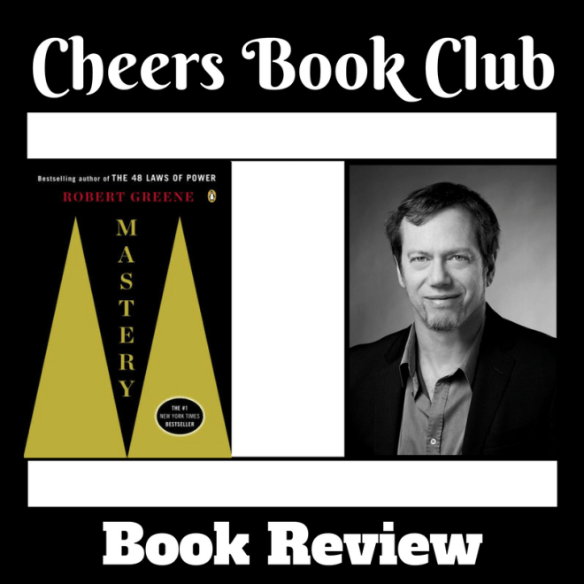 Cheers Book Club …..Mastery by Robert Greene