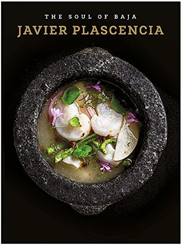 the soul of baja by chef javier plascencia